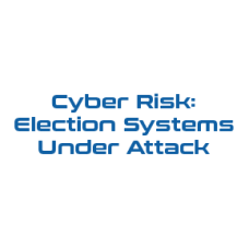 Cyber Risk: Election Systems Under Attack
