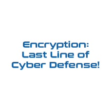 Encryption: Last Line of Cyber Defense!